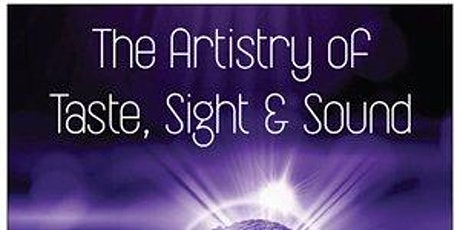 The Artistry of Taste, Sight & Sound tickets
