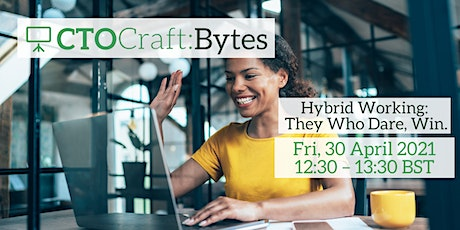 CTO Craft Bytes - Hybrid Working: They Who Dare, Win. tickets