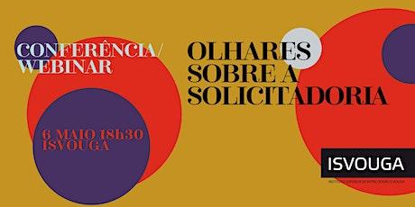 Olhares sobre a Solicitadoria - Sessão Online bilhetes