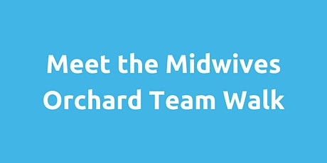 Meet the Midwives: Orchard Team Walk tickets