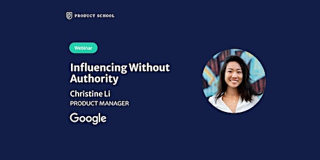 Webinar: Influencing Without Authority by Google Product Manager tickets