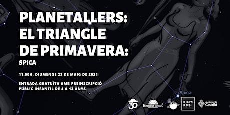 """Planetaller Infantil Planetari """"El triangle de primavera: Spica"""" entradas"""