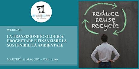 La transizione ecologica:  progettare e finanziare la sostenibilità biglietti