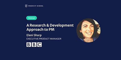 Webinar: A Research & Development Approach to PM by BBC Executive PM tickets