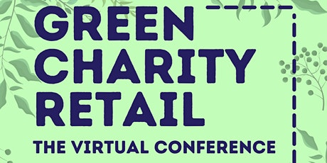 Green charity retail - the virtual conference 2021 tickets