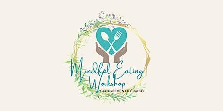 Mindful Eating Basics Workshop - Mach deine Ernährung einfach liebevoll Tickets