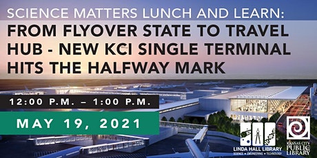 Science Matters Lunch and Learn: KCI Single Terminal Hits the Halfway Mark tickets