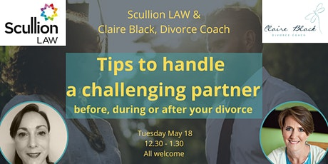 Handling a challenging partner - before, during or after divorce tickets