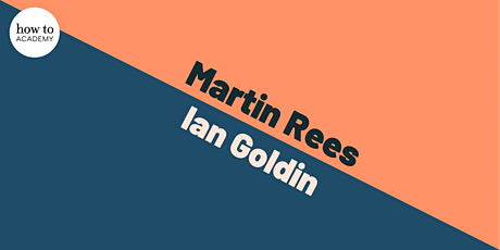 Martin Rees Meets Ian Goldin  | From Global Crisis to a Better World tickets