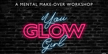 'You Glow Girl' a mental make-over workshop. BACK BY POPULAR DEMAND tickets