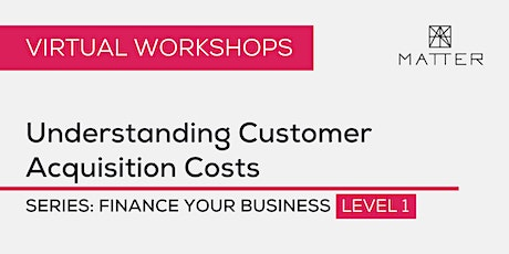 MATTER Workshop: Understanding Customer Acquisition Costs tickets