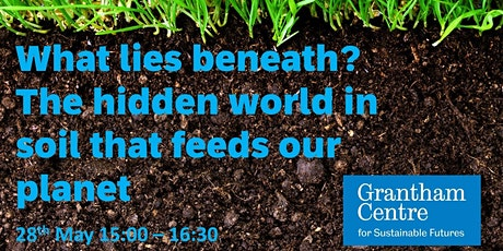 What lies beneath? The hidden world in soil that feeds our planet tickets