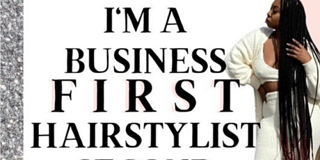 """""""I'm a Business First, Hairstylist Second"""" tickets"""