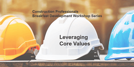 Leading With Core Values - Construction Professionals Workshop tickets