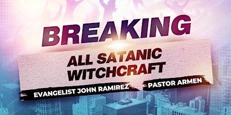 Breaking All Satanic Witchcraft With Evangelist John Ramirez & Pastor Armen tickets