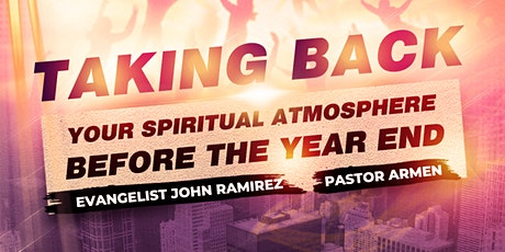 Taking Back Your Spiritual Atmosphere With Evangelist John Ramirez tickets