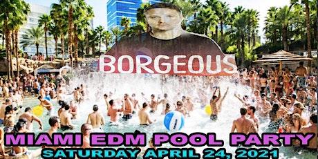 LADIES LOVE DJ BORGEOUS MIAMI BEACH EXCLUSIVE  POOL PARTY tickets