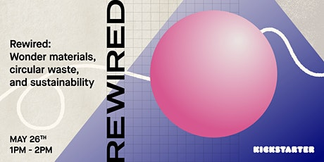 Rewired: Wonder materials, circular waste, and sustainability tickets