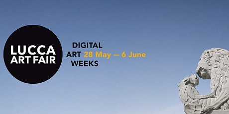 LUCCA ART FAIR DIGITAL ART WEEKS   28 May - 6 June biglietti