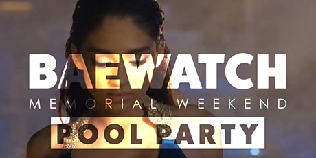 BAEWATCH Memorial Weekend Pool Party tickets