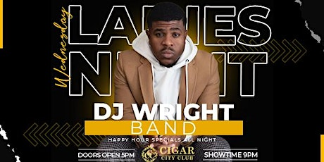 Ladies Night Wednesdays: Live Music by The DJ Wright Band tickets