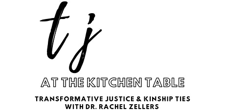 TJ at the Table: Transformative Justice & Kinship with Dr. Rachel Zellars tickets