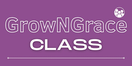 GrowNGrace (Biblical Foundations Class) tickets