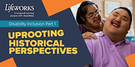 Lifeworks Disability Inclusion Webinar: Uprooting Historical Perspectives tickets