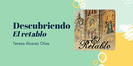 Descubriendo El retablo: presentación de novela histórica con la autora entradas