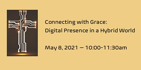 Connecting with Grace:  Digital Presence in a Hybrid World tickets