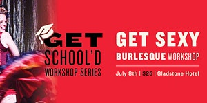 Get Sexy Burlesque Workshop I Get School'd Series