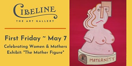 """First Friday~May 7 Celebrating Women & Mothers Exhibit: """"The Mother Figure"""" tickets"""