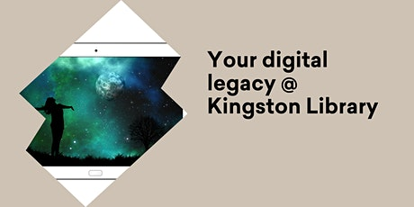 Your Digital Legacy @ Kingston Library tickets
