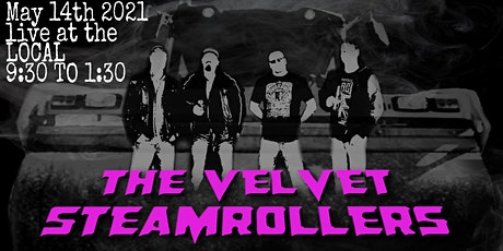 THE VELVET STEAMROLLERS LIVE @ THE LOCAL \m/ tickets