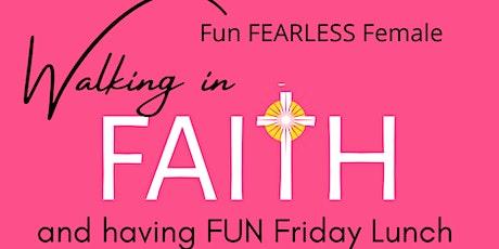 Fun Fearless Female - Walking in Faith & Having Fun Friday  Lunch tickets