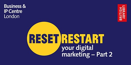 Reset. Restart: your digital marketing - Part 2 tickets