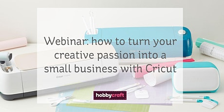 Webinar:  turn your creative passion into a small business with Cricut tickets