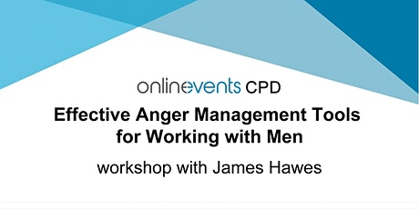 Effective Anger Management Tools for Working with Men Part 1 - James Hawes tickets