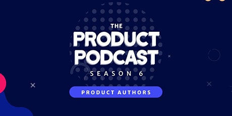 Launch of The Product Podcast Season 6, Product Authors tickets