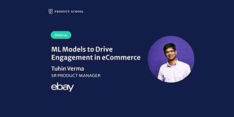Webinar: ML Models to Drive Engagement in eCommerce by eBay Sr PM bilhetes