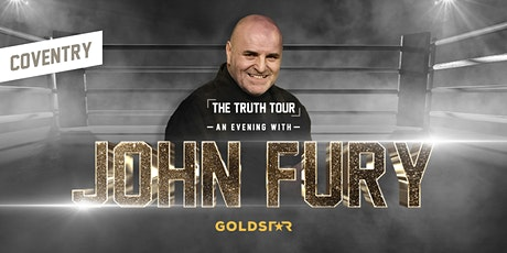 "John Fury ""The Truth""  Coventry tickets"
