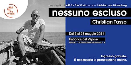 Christian Tasso, NESSUNO ESCLUSO,  dal lunedì al venerdì h. 12-19 biglietti