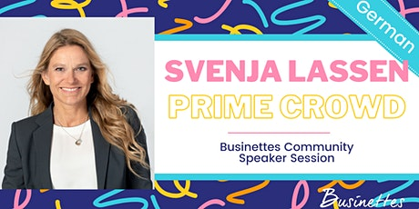 Svenja Lassen | PrimeCrowd | Businettes Community Session Tickets