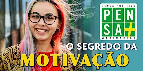 O SEGREDO DA MOTIVAÇÃO  | Pensa Positivo | Seminario Online tickets