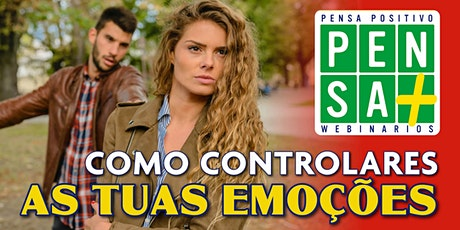 COMO CONTROLARES AS TUAS EMOÇÕES   | Pensa Positivo | Seminario Online tickets