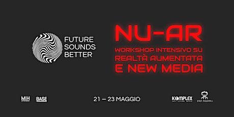 FUTURE SOUNDS BETTER:  NU-AR // Workshop intensivo di realtà aumentata biglietti