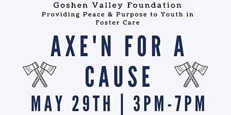 AXE'N FOR A CAUSE - A FUNDRAISER TO BENEFIT GOSHEN VALLEY (FOSTER HOME) tickets