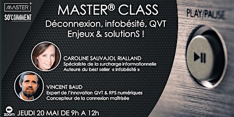 """MASTER® CLASS """"Déconnexion, infobésité, QVT: Enjeux et solutionS !"""" billets"""