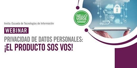 Sello verde: Privacidad de datos personales: ¡El producto sos vos! entradas