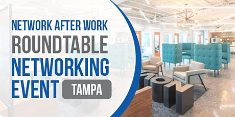 Roundtable Networking Tampa  by Network After Work tickets
